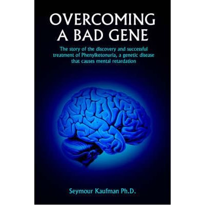 book [(Overcoming a Bad Gene: The Story of the Discovery and Successful Treatment of Phenylketonuria, a Genetic Disease That Causes Mental Retardati)] [Author: Dr Seymour Kaufman] published on (December, 2004)