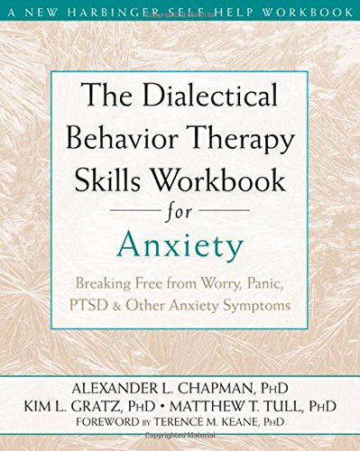 book The Dialectical Behavior Therapy Skills Workbook for Anxiety: Breaking Free from Worry, Panic, PTSD, and Other Anxiety Symptoms