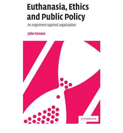 book [(Euthanasia, Ethics and Public Policy: An Argument Against Legalisation)] [Author: John Keown] published on (November, 2010)