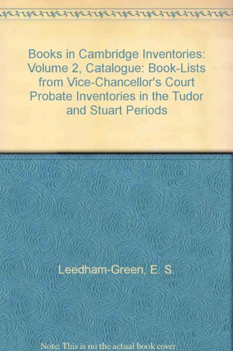 book Books in Cambridge Inventories: Volume 2, Catalogue: Book-Lists from Vice-Chancellor\'s Court Probate Inventories in the Tudor and Stuart Periods