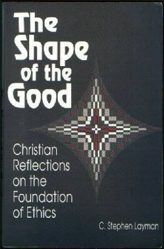 book Shape Of The Good: Christian Reflections on the Foundation of Ethics Reissue edition by Layman, C. Stephen (1994) Paperback