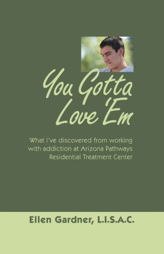 book You Gotta Love \'Em: What I\'ve Discovered from Working with Addiction at Arizona Pathways Residential Treatment Center