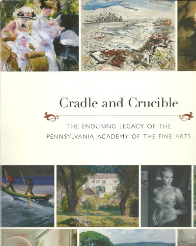 book Cradle and Crucible: The Enduring Legacy of the Pennsylvania Academy of the Fine Arts