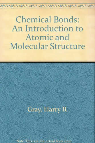 book Chemical Bonds: An Introduction to Atomic and Molecular Structure First edition by Gray, Harry B. (1973) Paperback