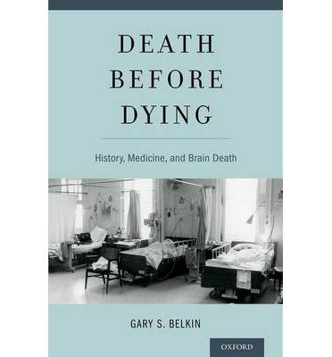 book [(Death Before Dying: History, Medicine, and Brain Death)] [Author: Gary Belkin] published on (March, 2014)