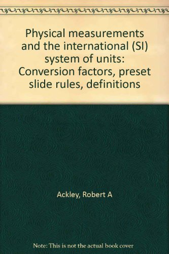book Physical Measurements and the International (SI) System of Units: Conversion Factors, Preset Slide Rules, Definitions