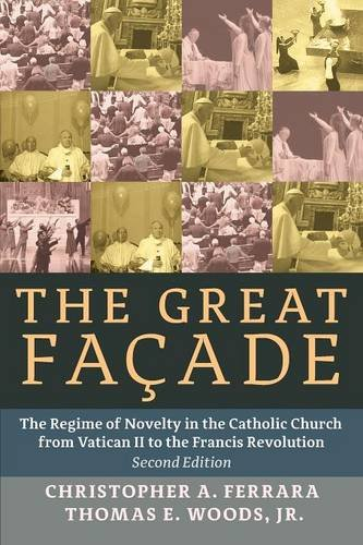 book The Great Facade: The Regime of Novelty in the Catholic Church from Vatican II to the Francis Revolution (Second Edition)