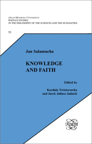 book Knowledge and Faith (Poznan Studies in the Philosophy of the Sciences and the Humanities, 77) (Poznan Studies in the Philosophy of the Sciences and the Humanities: Polish Analytical Philosophy, IV)