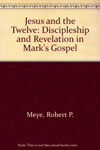 book Jesus and the Twelve: Discipleship and Revelation in Mark\'s Gospel