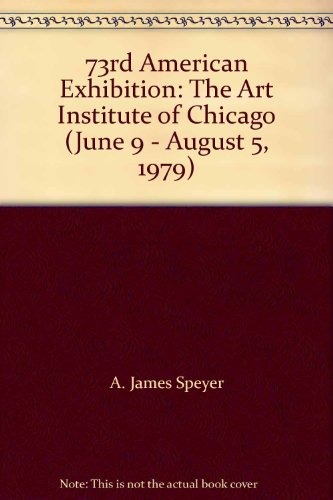 book 73rd American Exhibition: The Art Institute of Chicago (June 9 - August 5, 1979)