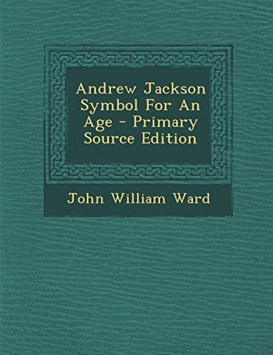 andrew jackson symbol for an age Buy a cheap copy of andrew jackson: symbol for an age book by john william ward was the man who lent his name to jacksonian america a rough-hewn frontiersman a powerful, victorious general.