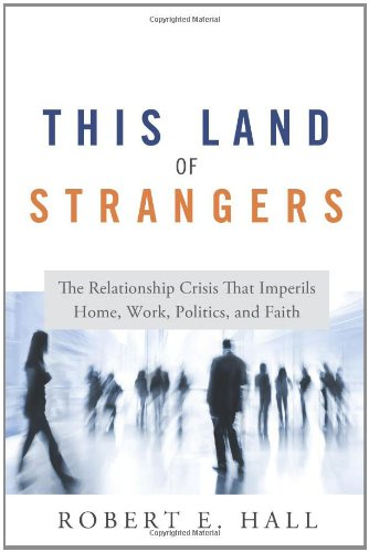 book This Land of Strangers: The Relationship Crisis That Imperils Home, Work, Politics, and Faith