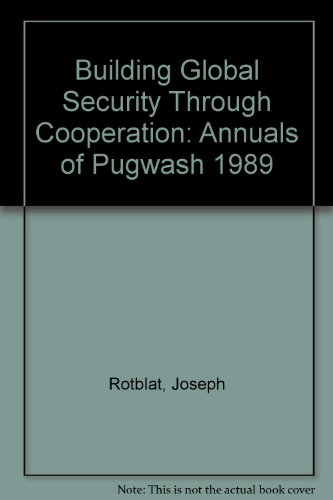 book Building Global Security Through Cooperation: Annuals of Pugwash 1989