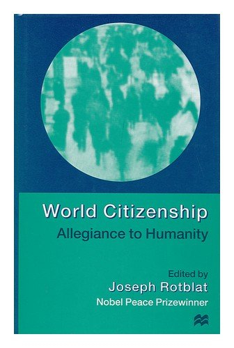 book World Citizenship : Allegiance to Humanity \/ Edited by Joseph Rotblat ; Executive Editor: Tom Milne