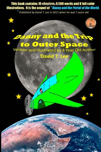 book Danny and the Trip to Outer Space: This book is written and illustrated by 8 year old author, David T. Lee.  It contains 16 chapters, 6,500 words and ... Adventures of Danny Hoopenbiller) (Volume 2)