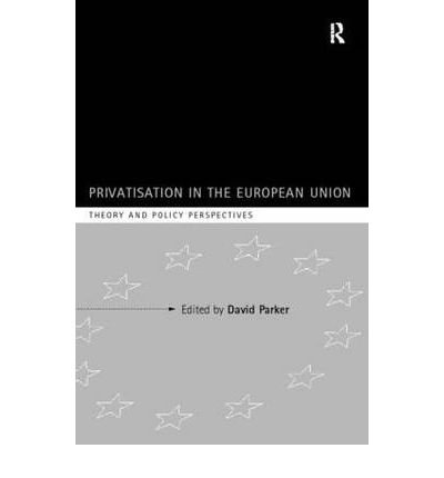 book [(Privatisation in the European Union: Theory and Policy Perspectives )] [Author: David Parker] [Aug-1998]