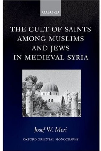 book The Cult of Saints among Muslims and Jews in Medieval Syria (Oxford Oriental Monographs)