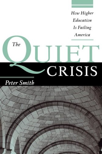 book The Quiet Crisis: How Higher Education Is Failing America