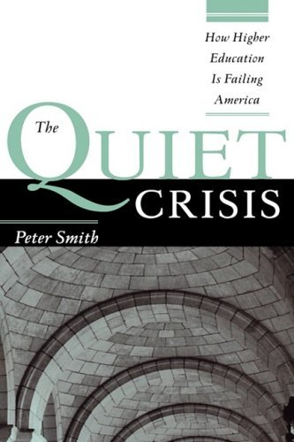 book The Quiet Crisis: How Higher Education Is Failing America by Smith Peter (2008-07-07) Hardcover