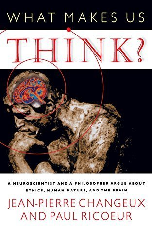 book What Makes Us Think?: A Neuroscientist and a Philosopher Argue about Ethics, Human Nature, and the Brain by Changeux, Jean-Pierre, Ricoeur, Paul (2002) Paperback