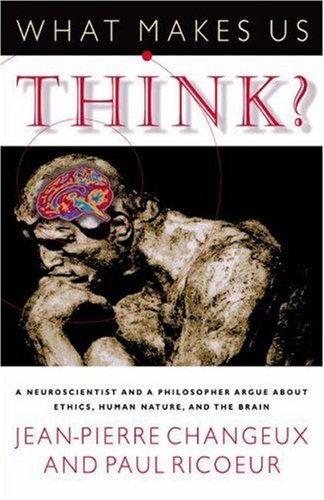 book What Makes Us Think?: A Neuroscientist and a Philosopher Argue about Ethics, Human Nature, and the Brain by Jean-Pierre Changeux (17-Sep-2000) Hardcover