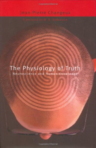 book The Physiology of Truth: Neuroscience and Human Knowledge (Mind\/Brain\/Behavior Initiative)