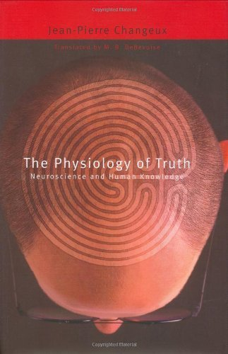 book The Physiology of Truth: Neuroscience and Human Knowledge (Mind\/Brain\/Behavior Initiative) by Changeux, Jean-Pierre (2004) Hardcover