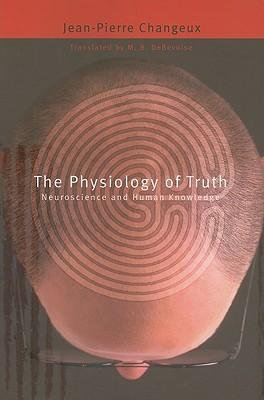 book [(The Physiology of Truth: Neuroscience and Human Knowledge)] [Author: Jean-Pierre Changeux] published on (March, 2009)