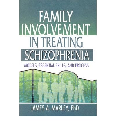 book [(Family Involvement in Treating Schizophrenia: Models, Essential Skills, and Process)] [Author: James A. Marley] published on (January, 2004)