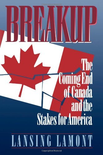 book Breakup: The Coming End of Canada and the Stakes for America by Lamont (7-Jun-2007) Paperback