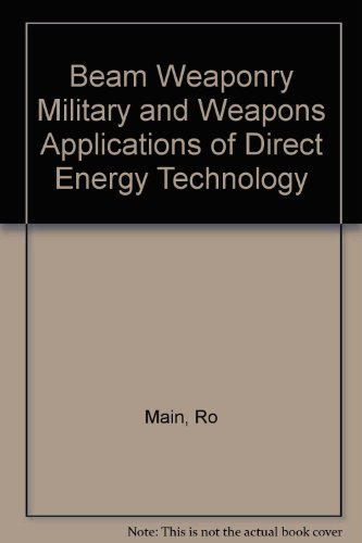 book Beam Weaponry Military and Weapons Applications of Direct Energy Technology