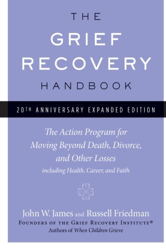 book The Grief Recovery Handbook, 20th Anniversary Expanded Edition: The Action Program for Moving Beyond Death, Divorce, and Other Losses including Health, Career, and Faith