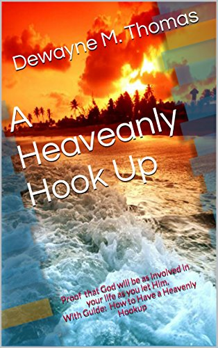 book A Heavenly Hook Up: Proof that God will be as involved in your life as you let Him. With Guide: How to Have a Heavenly Hookup
