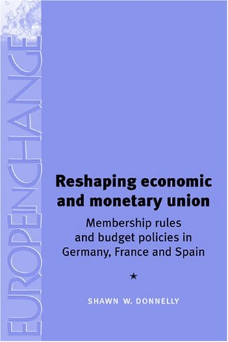 book Reshaping Economic and Monetary Union: Membership Rules and Budget Policies in Germany, France and Spain (Europe in Change)