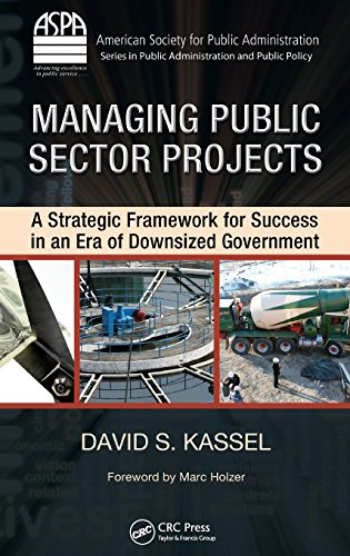 book Managing Public Sector Projects: A Strategic Framework for Success in an Era of Downsized Government (ASPA Series in Public Administration and Public Policy)