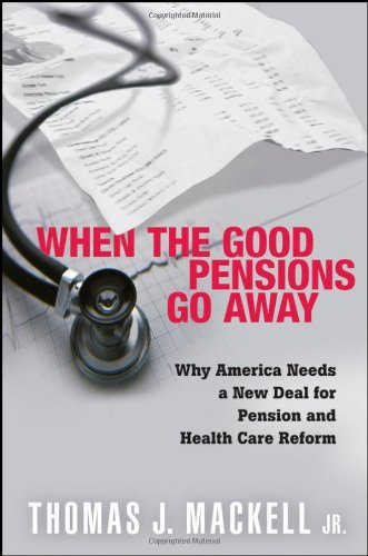 book When the Good Pensions Go Away: Why America Needs a New Deal for Pension and Healthcare Reform