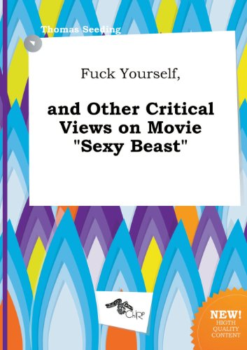 book Fuck Yourself, and Other Critical Views on Movie Sexy Beast