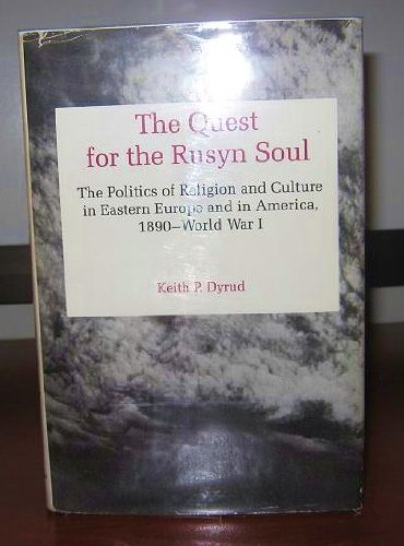 book The Quest for the Rusyn Soul: The Politics of Religion and Culture in Eastern Europe and in America, 1890-World War I
