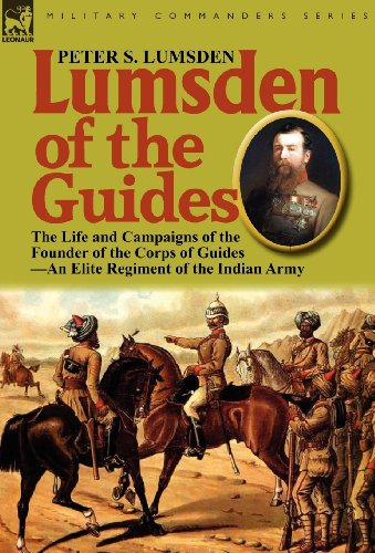 book Lumsden of the Guides: The Life and Campaigns of the Founder of the Corps of Guides-An Elite Regiment of the Indian Army