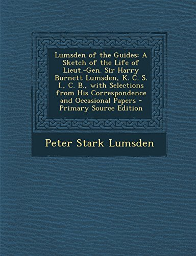 book Lumsden of the Guides: A Sketch of the Life of Lieut.-Gen. Sir Harry Burnett Lumsden, K. C. S. I., C. B., with Selections from His Correspond