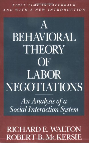 book A Behavioral Theory of Labor Negotiations: An Analysis of a Social Interaction System (Ilr Press Books)