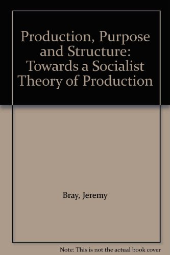 book Production, Purpose and Structure: Towards a Socialist Theory of Production