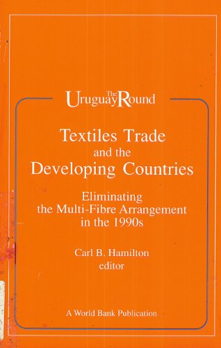 book Textiles Trade and the Developing Countries: Eliminating the Multi-Fibre Arrangement in the 1990 (Uruguay Round)