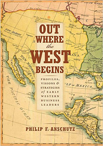 book Out Where the West Begins: Profiles, Visions, and Strategies of Early Western Business Leaders