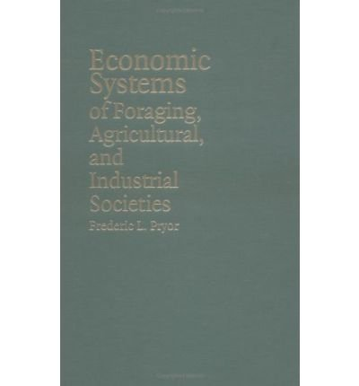 comparison of industrial and foraging societies Pryor frederic l drawing upon the disciplines of economics, anthropology, statistics, and history, and employing a new and unified analytic approach, frederic l pryor reformulates in this book the entire field of comparative economic systems.