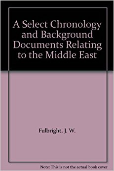 A Select Chronology and Background Documents Relating to the Middle East