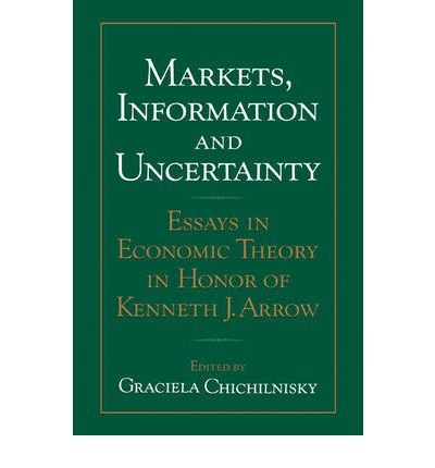 book [(Markets, Information and Uncertainty: Essays in Economic Theory in Honor of Kenneth J. Arrow )] [Author: Graciela Chichilnisky] [Oct-2008]