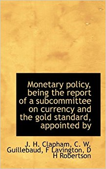 book Monetary policy, being the report of a subcommittee on currency and the gold standard, appointed by