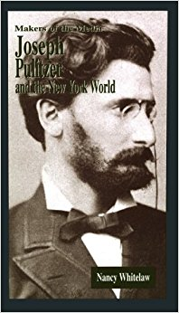 book Joseph Pulitzer: And the New York World (Makers of the Media)