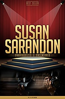 book Susan Sarandon Unauthorized & Uncensored (All Ages Deluxe Edition with Videos & Bonus Books) eBook: R.B. Grimm: Books